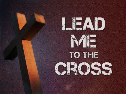 Lead Me to the Cross 1
